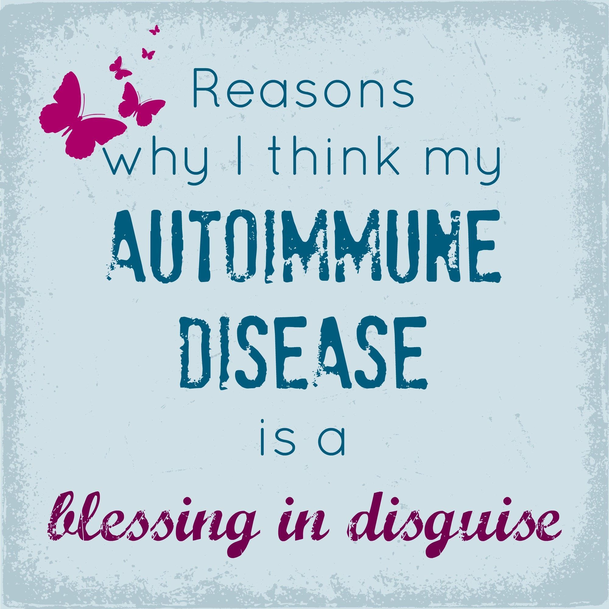 Reasons why my AutoImmune disease is a blessing in disguise