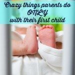 Crazy things parents do only with their first child