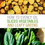 How to evenly oil sliced vegetables and leafy greens