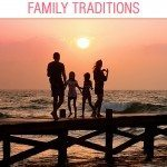 Ideas for fun and memorable family traditions