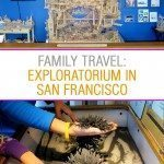 Family Travel: Exploratorium, San Francisco