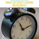 Why do kids who have hard time waking up during school days, wake up early during weekends?